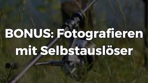 BONUS: Fotografieren mit Selbstauslöser